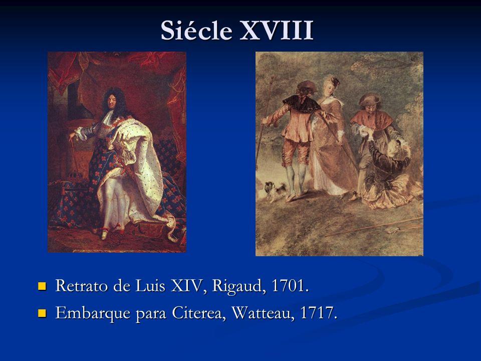 Siécle XVIII Retrato de Luis XIV, Rigaud, 1701. Embarque para Citerea, Watteau, 1717.