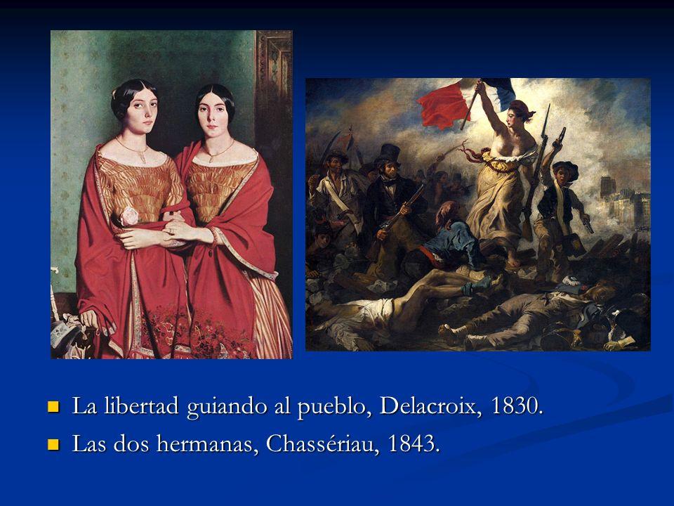 La libertad guiando al pueblo, Delacroix, 1830. Las dos hermanas, Chassériau, 1843.