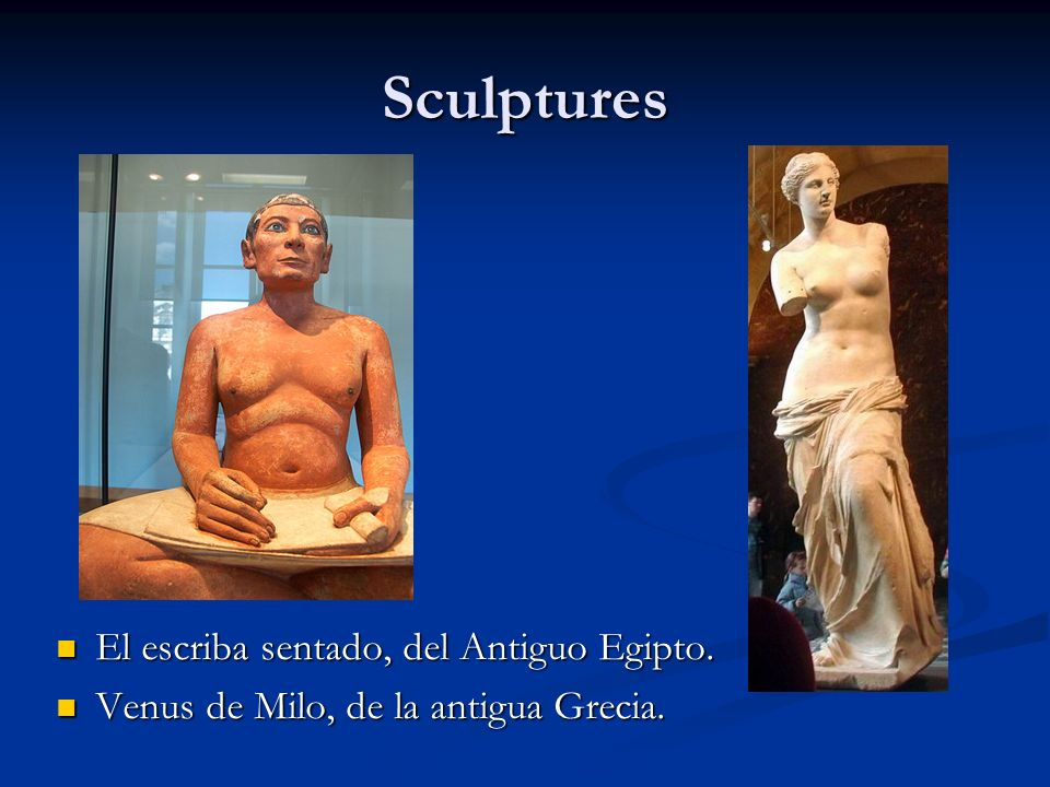 Sculptures El escriba sentado, del Antiguo Egipto. Venus de Milo, de la antigua Grecia.