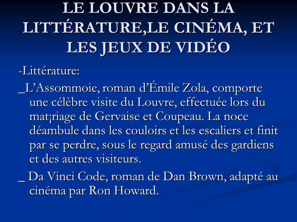 LE LOUVRE DANS LA LITTÉRATURE,LE CINÉMA, ET LES JEUX DE VIDÉO -Littérature: _LAssommoie, roman dÉmile Zola, comporte une célèbre visite du Louvre, eff
