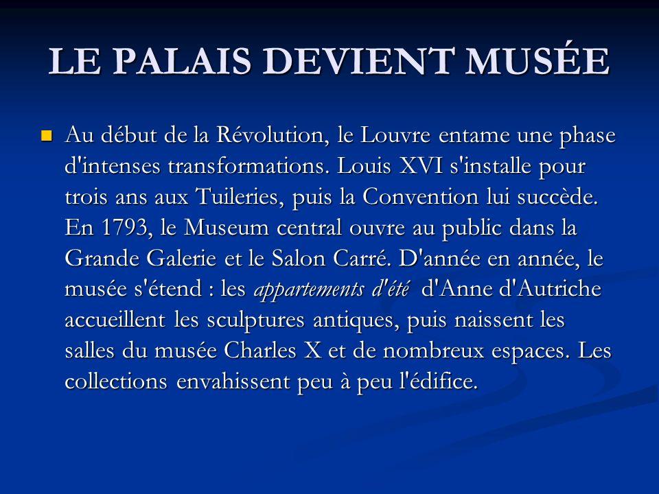 LAPOGÉE DU MUSÉE La disparition des Tuileries, démolies en 1882, marque l acte de naissance du Louvre moderne : le pouvoir quitte définitivement le Louvre qui peut alors se vouer essentiellement à la culture.