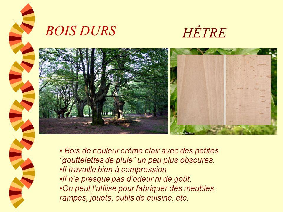 BOIS DURS NOYER Bois de couleur brun avec des veines grises ou noires. On lutilise pour fabriquer des meubles luxueuses.