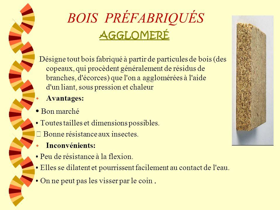 BOIS PRÉFABRIQUÉS w CONTREPLAQUÉ w Le contreplaqué est la superposition de plaques de bois déroulées et collées. w L'épaisseur peut varier selon l'uti