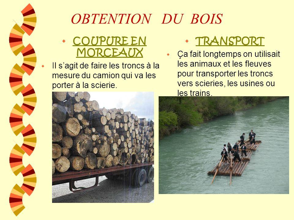 OBTENTION DU BOIS w COUPURE EN MORCEAUX w Il sagit de faire les troncs à la mesure du camion qui va les porter à la scierie.