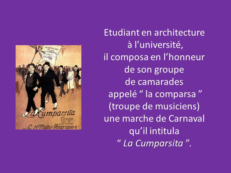 Etudiant en architecture à luniversité, il composa en lhonneur de son groupe de camarades appelé la comparsa (troupe de musiciens) une marche de Carnaval quil intitula La Cumparsita La Cumparsita.
