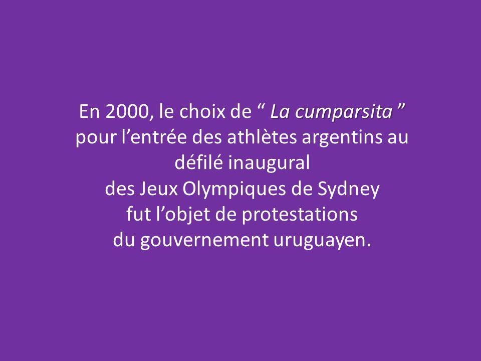 La cumparsita En 2000, le choix de La cumparsita pour lentrée des athlètes argentins au défilé inaugural des Jeux Olympiques de Sydney fut lobjet de protestations du gouvernement uruguayen.