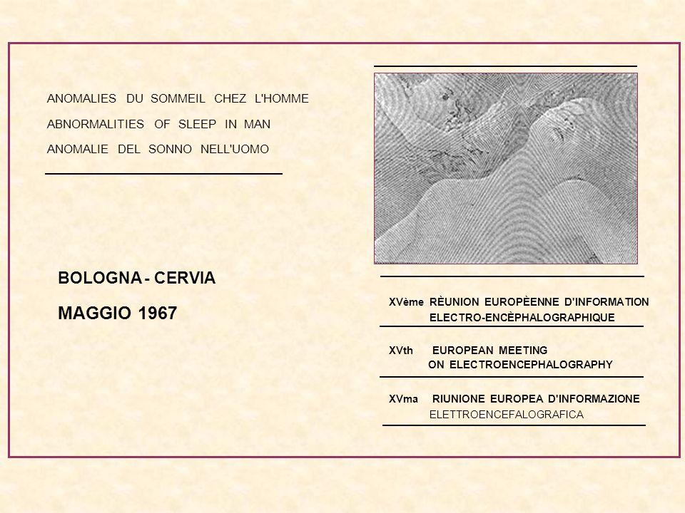 ANOMALIES DU SOMMEIL CHEZ L'HOMME ABNORMALITIES OF SLEEP IN MAN ANOMALIE DEL SONNO NELL'UOMO BOLOGNA - CERVIA MAGGIO 1967 XVème RÈUNION EUROPÈENNE D'I