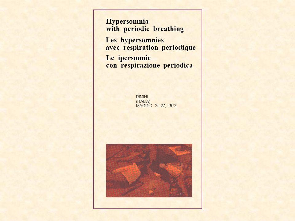 Hypersomnia with periodic breathing Les hypersomnies avec respiration periodique Le ipersonnie con respirazione periodica RIMINI (ITALIA) MAGGIO 25-27