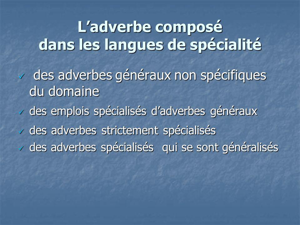 Ladverbe composé dans les langues de spécialité des adverbes généraux non spécifiques du domaine des adverbes généraux non spécifiques du domaine des