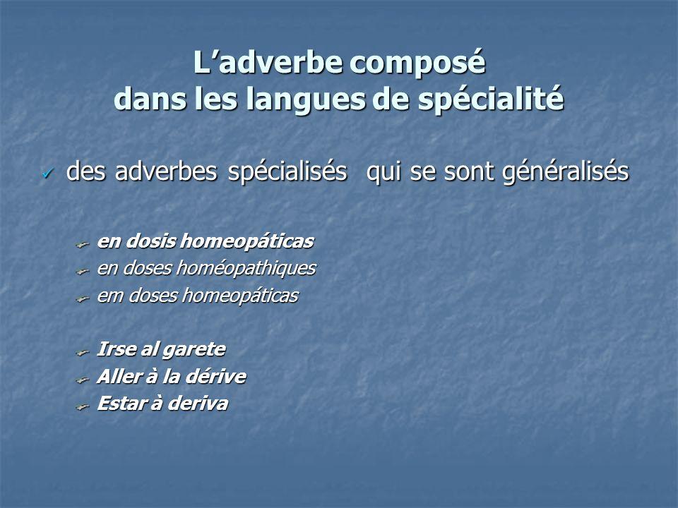 Ladverbe composé dans les langues de spécialité des adverbes spécialisés qui se sont généralisés des adverbes spécialisés qui se sont généralisés en d