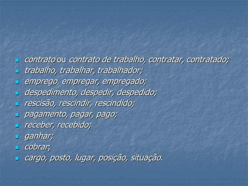 contrato ou contrato de trabalho, contratar, contratado; contrato ou contrato de trabalho, contratar, contratado; trabalho, trabalhar, trabalhador; tr