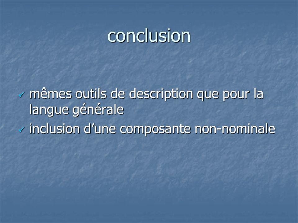 conclusion mêmes outils de description que pour la langue générale mêmes outils de description que pour la langue générale inclusion dune composante n