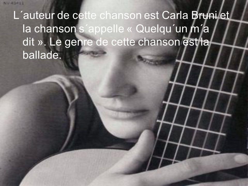 L´auteur de cette chanson est Carla Bruni et la chanson s´appelle « Quelqu´un m´a dit ». Le genre de cette chanson est la ballade.