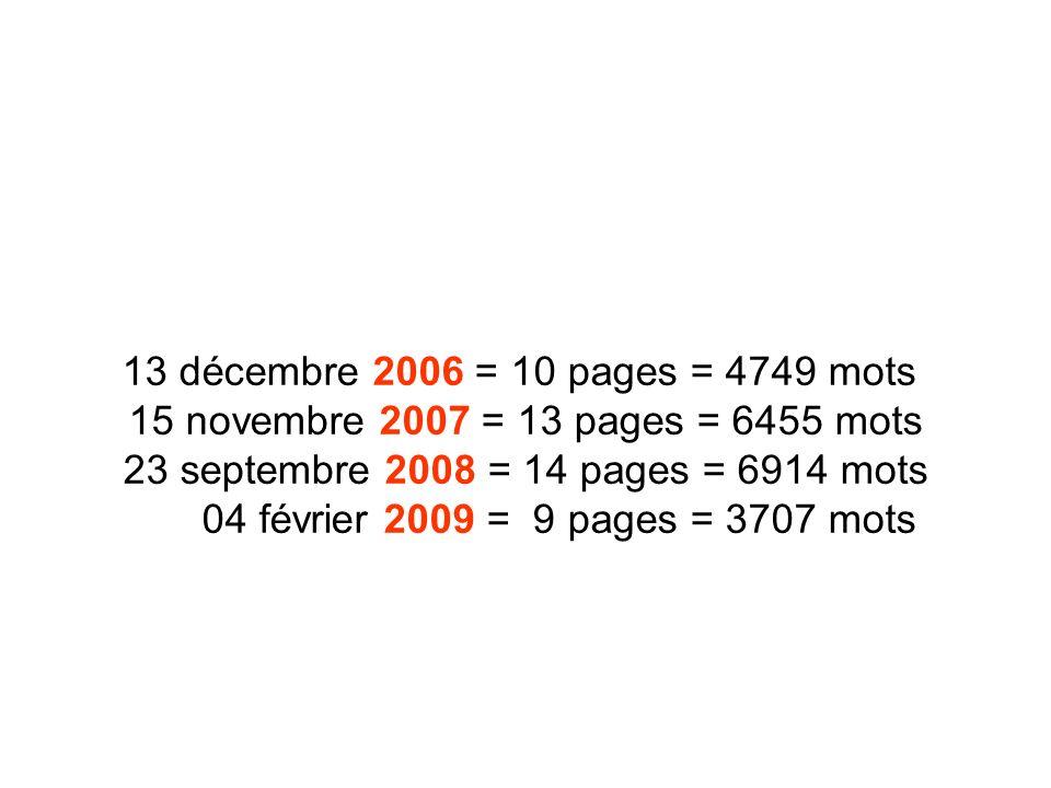 13 décembre 2006 = 10 pages = 4749 mots 15 novembre 2007 = 13 pages = 6455 mots 23 septembre 2008 = 14 pages = 6914 mots 04 février 2009 = 9 pages = 3