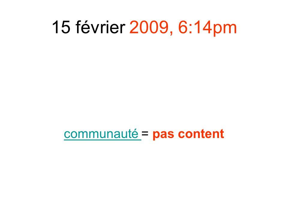 15 février 2009, 6:14pm communauté communauté = pas content