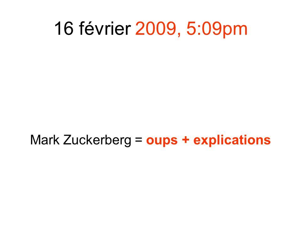 16 février 2009, 5:09pm Mark Zuckerberg = oups + explications