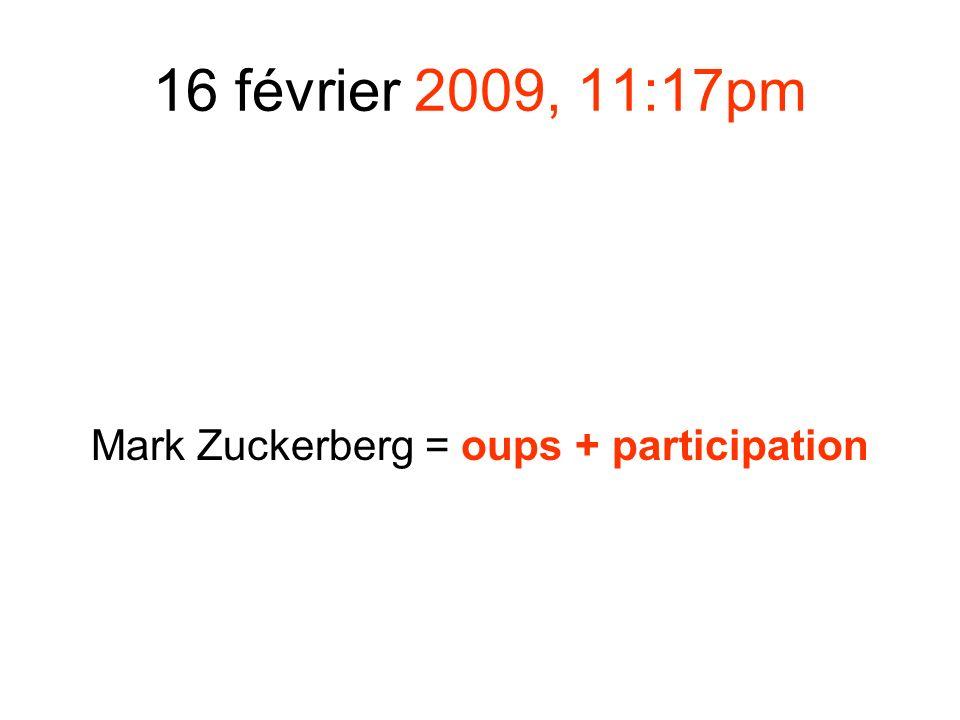 16 février 2009, 11:17pm Mark Zuckerberg = oups + participation