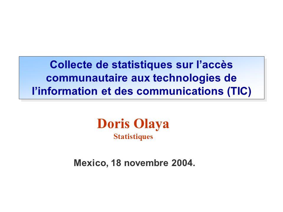 Mexico, 18 novembre 2004. Doris Olaya Statistiques Collecte de statistiques sur laccès communautaire aux technologies de linformation et des communica
