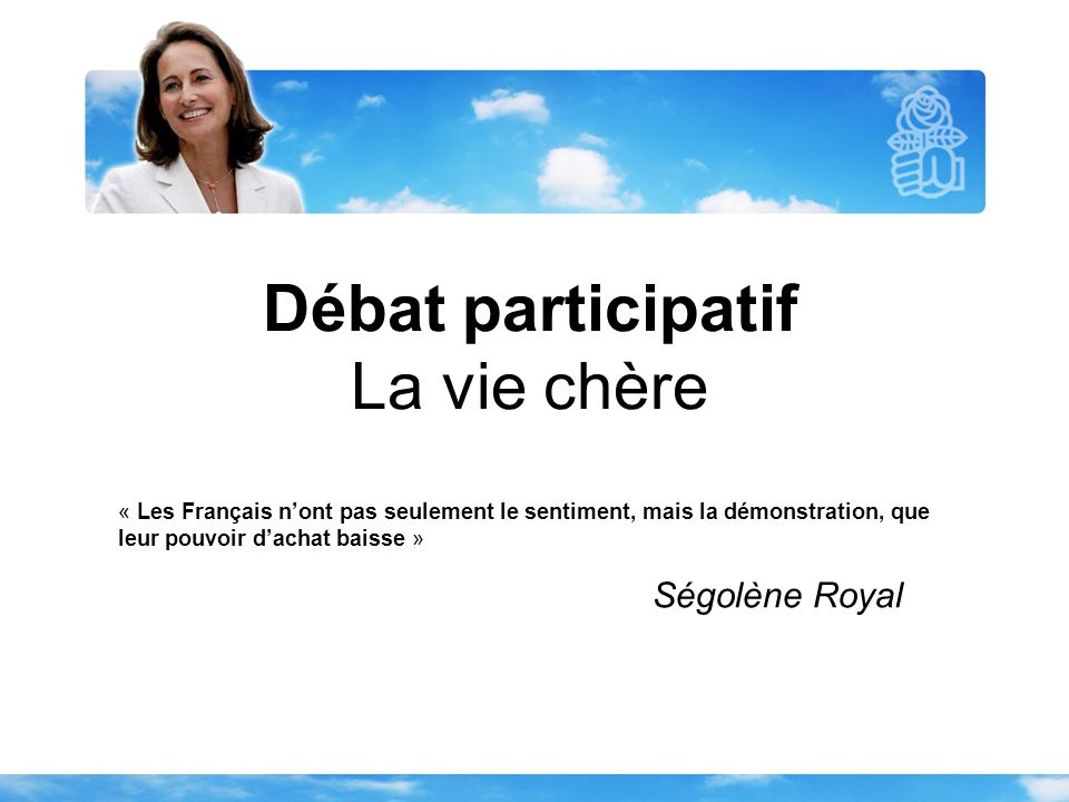 Débat participatif La vie chère « Les Français nont pas seulement le sentiment, mais la démonstration, que leur pouvoir dachat baisse » Ségolène Royal