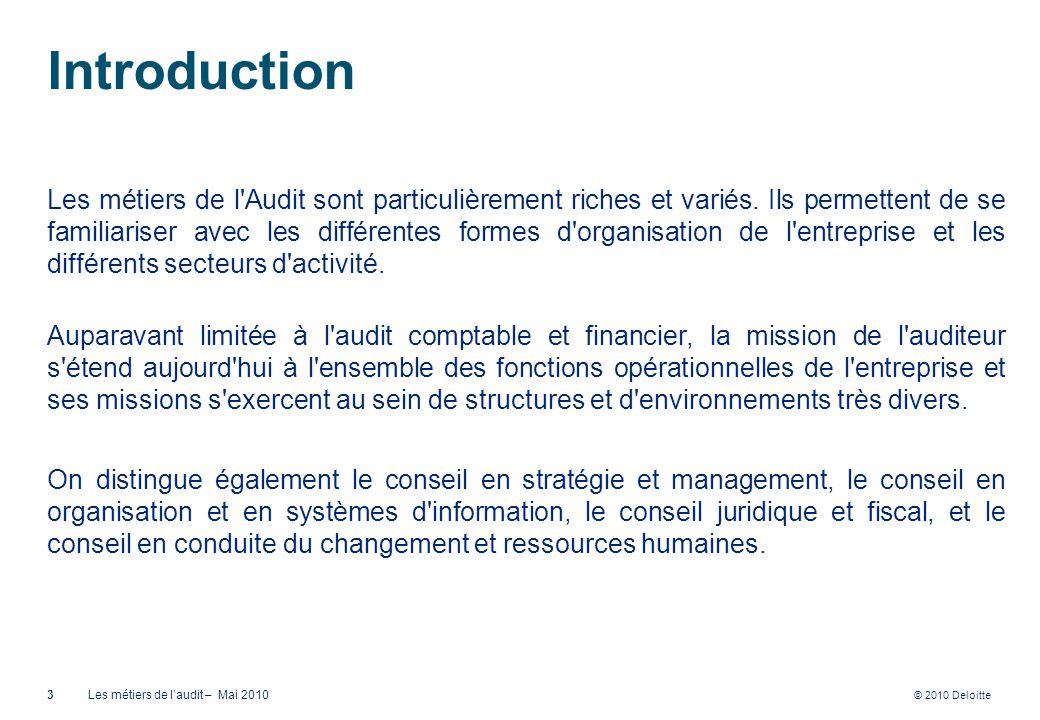 © 2010 Deloitte Introduction Les métiers de l'Audit sont particulièrement riches et variés. Ils permettent de se familiariser avec les différentes for