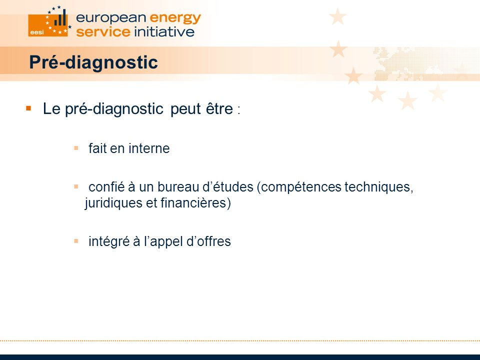 Pré-diagnostic Le pré-diagnostic peut être : fait en interne confié à un bureau détudes (compétences techniques, juridiques et financières) intégré à