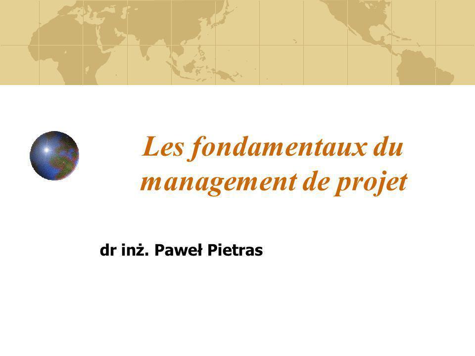 Les fondamentaux du management de projet dr inż. Paweł Pietras