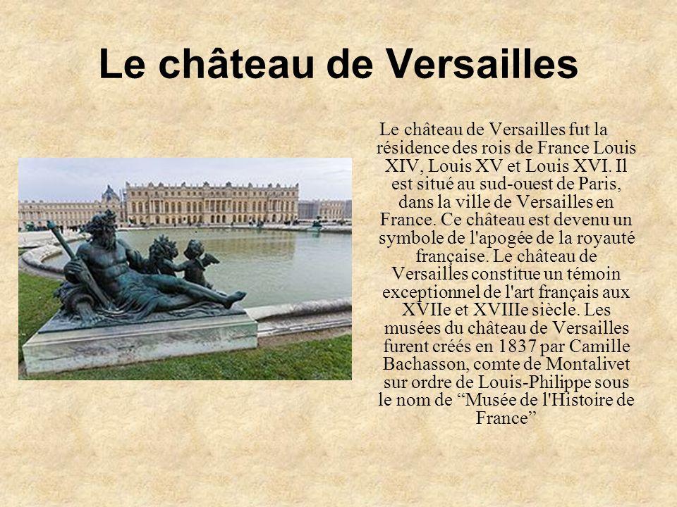 Le château de Versailles Le château de Versailles fut la résidence des rois de France Louis XIV, Louis XV et Louis XVI. Il est situé au sud-ouest de P