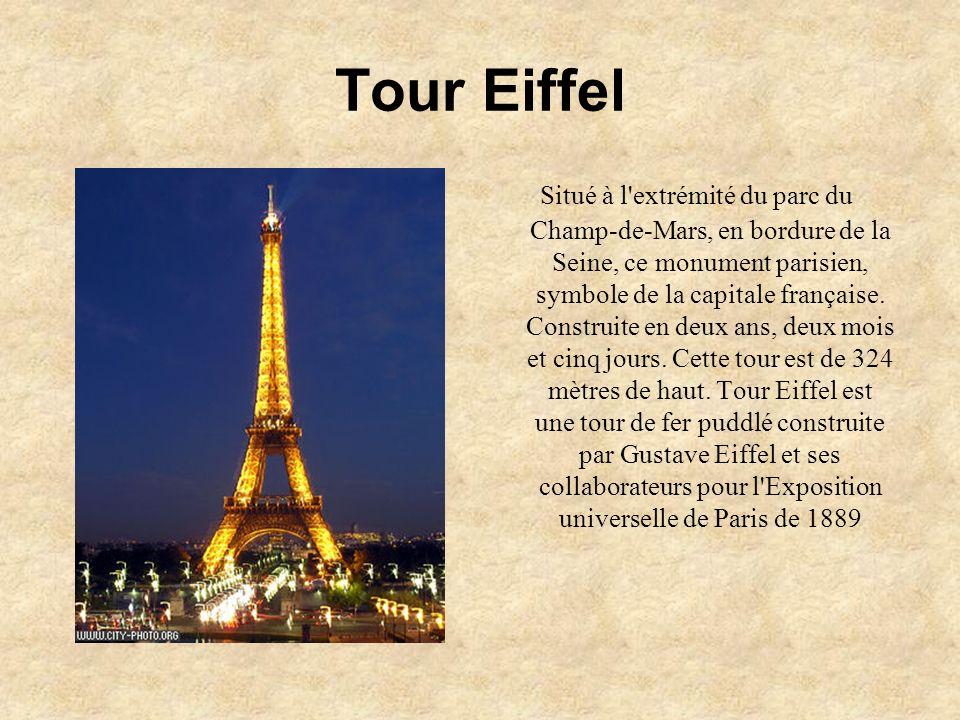 Tour Eiffel Situé à l'extrémité du parc du Champ-de-Mars, en bordure de la Seine, ce monument parisien, symbole de la capitale française. Construite e