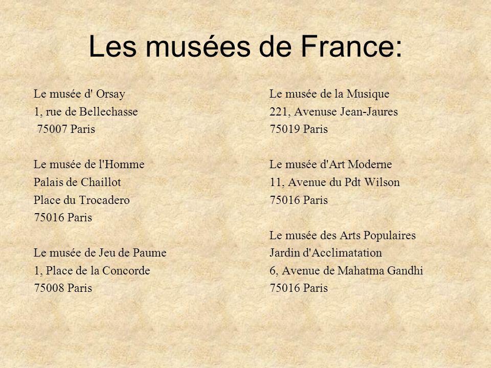 Les musées de France: Le musée d' Orsay 1, rue de Bellechasse 75007 Paris Le musée de l'Homme Palais de Chaillot Place du Trocadero 75016 Paris Le mus