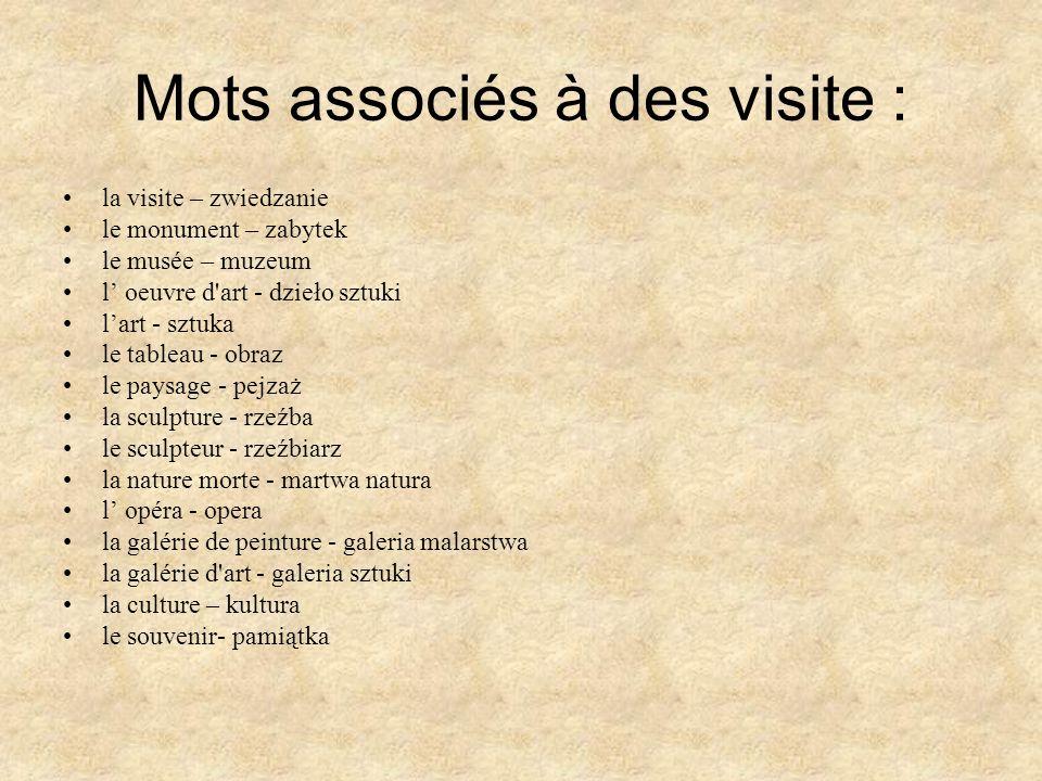 Mots associés à des visite : la visite – zwiedzanie le monument – zabytek le musée – muzeum l oeuvre d'art - dzieło sztuki lart - sztuka le tableau -
