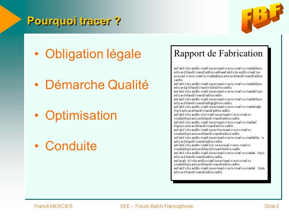 Franck MERCIERSEE – Forum Batch FrancophoneSlide 13 BdD SQL Corrélations lots / atelier Quelle a été ma consommation dénergie pendant la fabrication du lot 12345 .