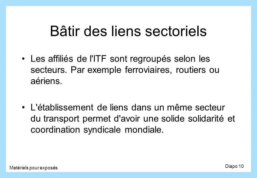 Bâtir des liens sectoriels Les affiliés de l'ITF sont regroupés selon les secteurs. Par exemple ferroviaires, routiers ou aériens. L'établissement de