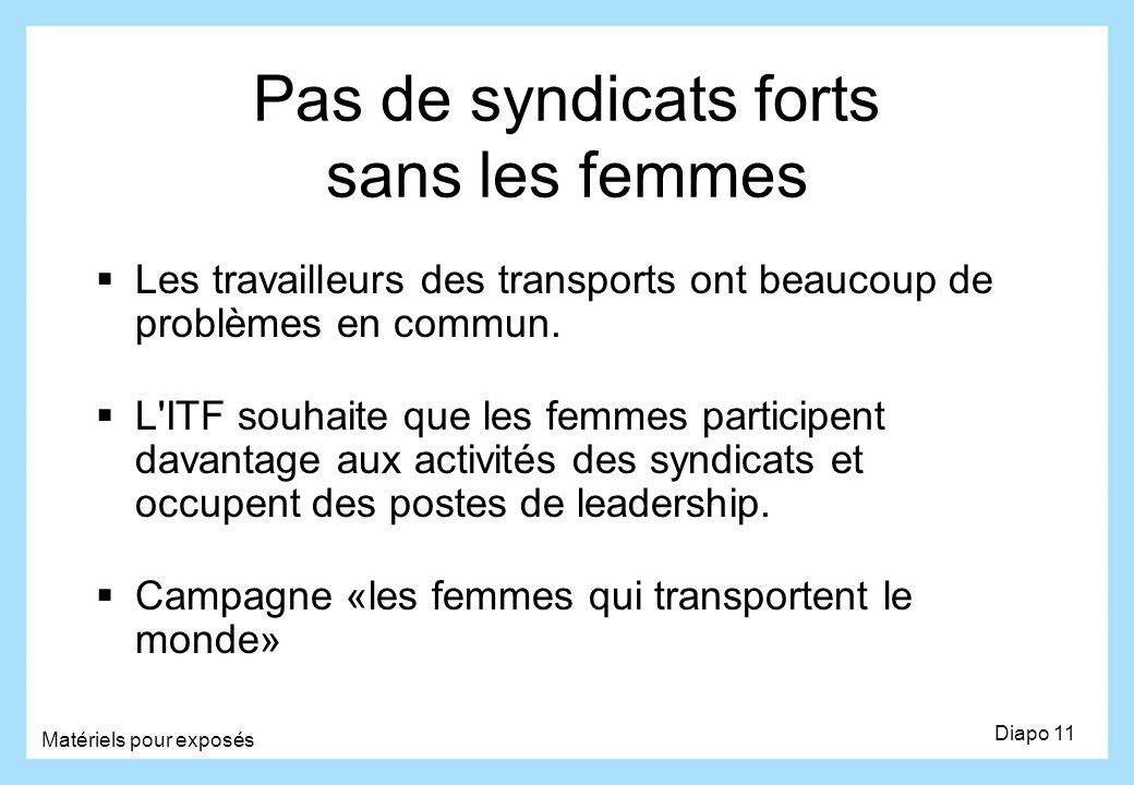 Pas de syndicats forts sans les femmes Les travailleurs des transports ont beaucoup de problèmes en commun. L'ITF souhaite que les femmes participent