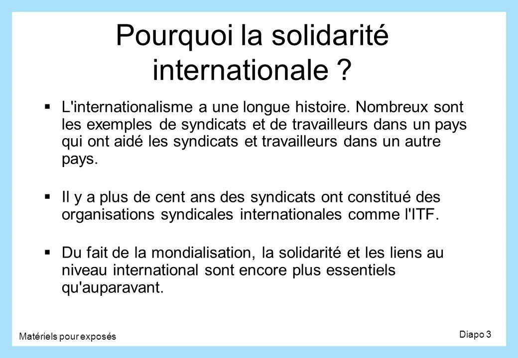 Pourquoi la solidarité internationale ? L'internationalisme a une longue histoire. Nombreux sont les exemples de syndicats et de travailleurs dans un