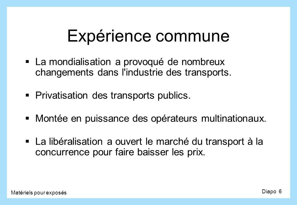 Expérience commune La mondialisation a provoqué de nombreux changements dans l'industrie des transports. Privatisation des transports publics. Montée