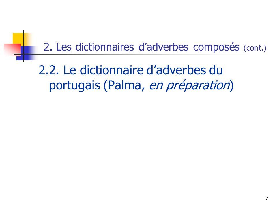 7 2.2. Le dictionnaire dadverbes du portugais (Palma, en préparation) 2. Les dictionnaires dadverbes composés (cont.)