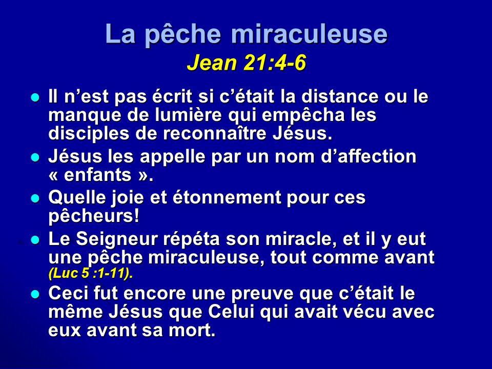 La pêche miraculeuse Jean 21:4-6 Il nest pas écrit si cétait la distance ou le manque de lumière qui empêcha les disciples de reconnaître Jésus. Il ne