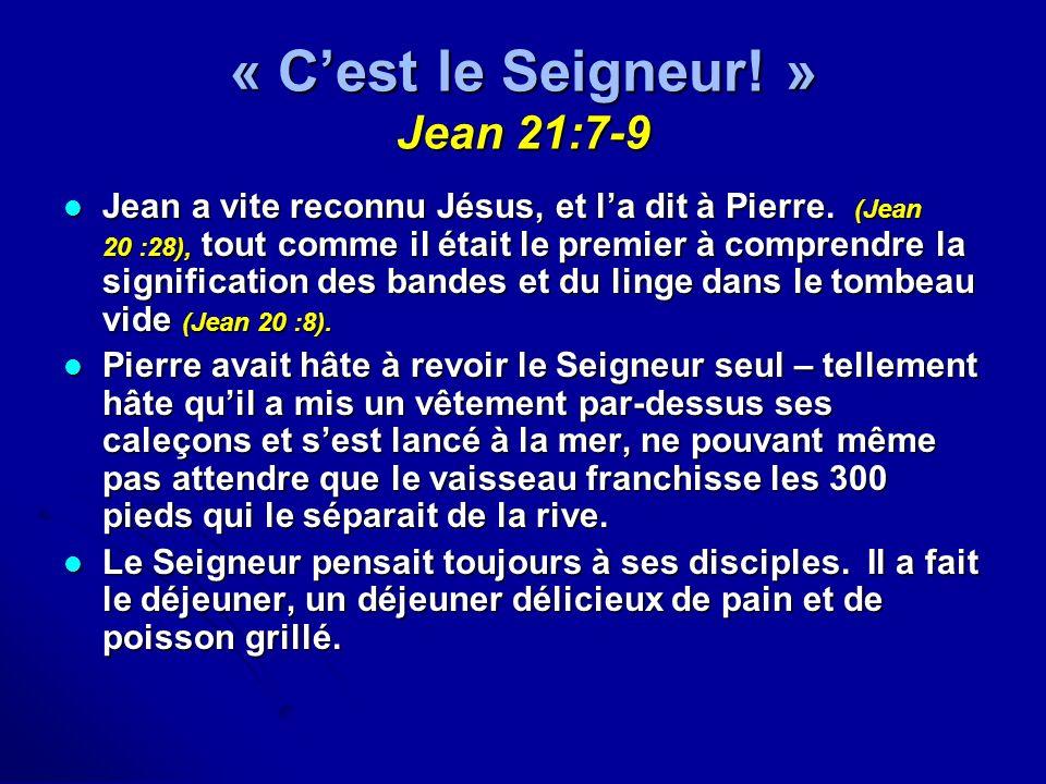 « Cest le Seigneur! » Jean 21:7-9 Jean a vite reconnu Jésus, et la dit à Pierre. (Jean 20 :28), tout comme il était le premier à comprendre la signifi