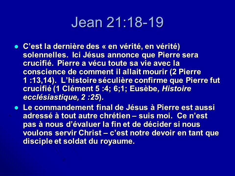 Jean 21:18-19 Cest la dernière des « en vérité, en vérité) solennelles. Ici Jésus annonce que Pierre sera crucifié. Pierre a vécu toute sa vie avec la