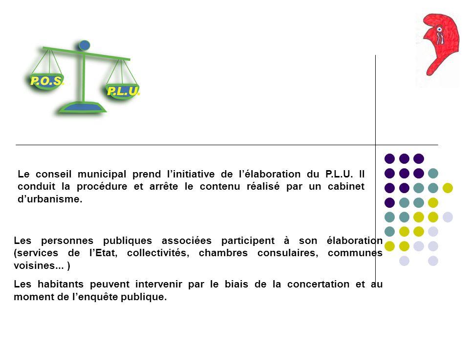 Le conseil municipal prend linitiative de lélaboration du P.L.U. Il conduit la procédure et arrête le contenu réalisé par un cabinet durbanisme. Les p