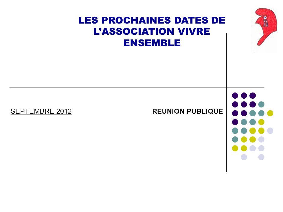 LES PROCHAINES DATES DE LASSOCIATION VIVRE ENSEMBLE SEPTEMBRE 2012REUNION PUBLIQUE