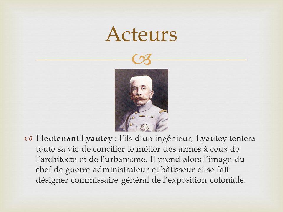 Lieutenant Lyautey : Fils dun ingénieur, Lyautey tentera toute sa vie de concilier le métier des armes à ceux de larchitecte et de lurbanisme.