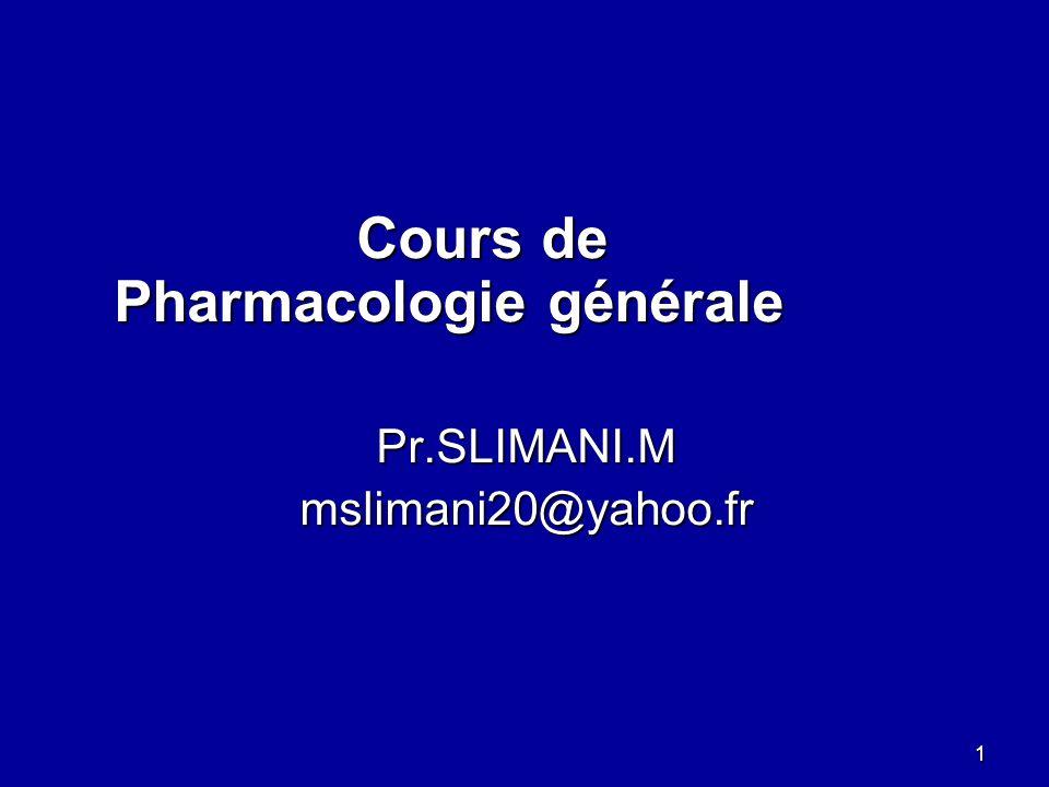 Cours de Pharmacologie générale Cours de Pharmacologie généralePr.SLIMANI.Mmslimani20@yahoo.fr 1
