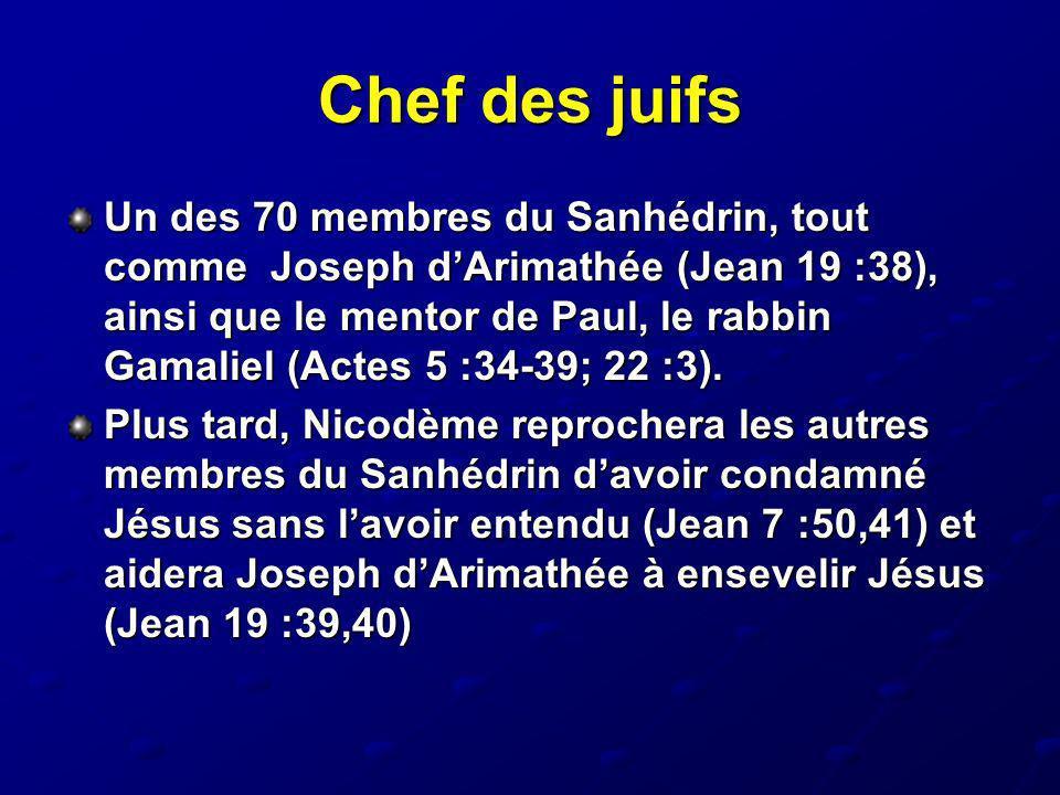Chef des juifs Un des 70 membres du Sanhédrin, tout comme Joseph dArimathée (Jean 19 :38), ainsi que le mentor de Paul, le rabbin Gamaliel (Actes 5 :3