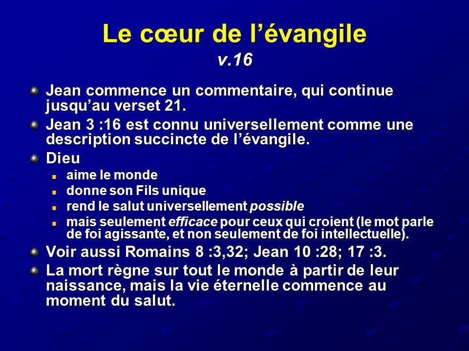Le cœur de lévangile v.16 Jean commence un commentaire, qui continue jusquau verset 21. Jean 3 :16 est connu universellement comme une description suc