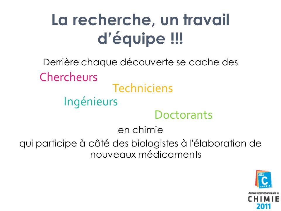 La recherche, un travail déquipe !!! Derrière chaque découverte se cache des en chimie qui participe à côté des biologistes à l'élaboration de nouveau