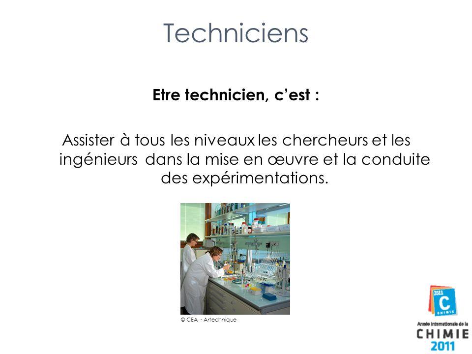 Techniciens Etre technicien, cest : Assister à tous les niveaux les chercheurs et les ingénieurs dans la mise en œuvre et la conduite des expérimentat