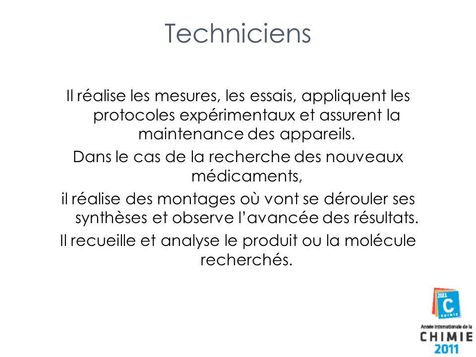 Techniciens Il réalise les mesures, les essais, appliquent les protocoles expérimentaux et assurent la maintenance des appareils. Dans le cas de la re