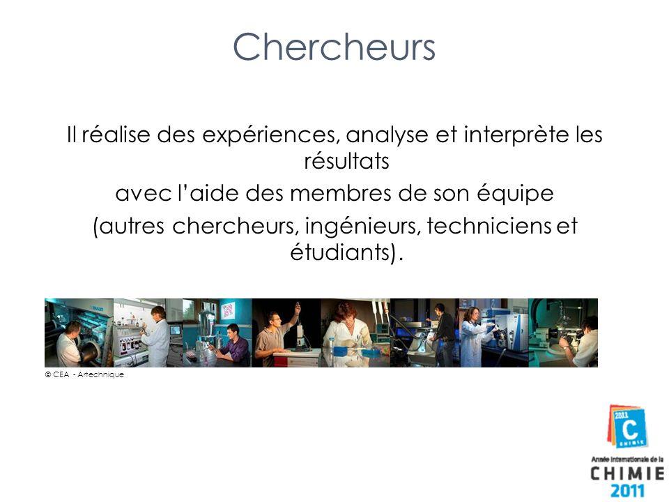 Chercheurs Il réalise des expériences, analyse et interprète les résultats avec laide des membres de son équipe (autres chercheurs, ingénieurs, techni