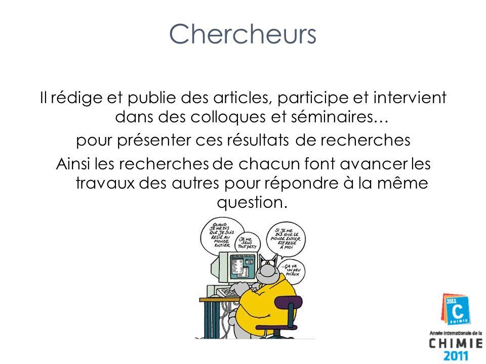 Chercheurs Il rédige et publie des articles, participe et intervient dans des colloques et séminaires… pour présenter ces résultats de recherches Ains